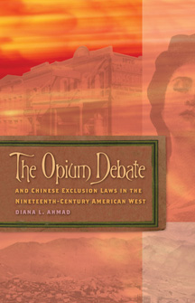 The Opium Debate and Chinese Exclusion Laws in the Nineteenth-Century American West, by UMR historian Dr. Diana Ahmad