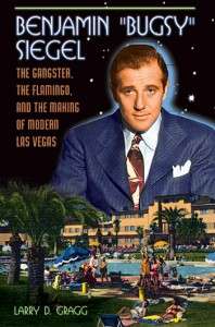 """Benjamin 'Bugsy' Siegel: The Gangster, the Flamingo, and the Making of Modern Las Vegas"""