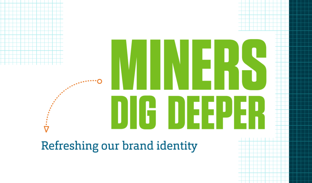"More than a slogan or a tagline, ""Miners Dig Deeper"" defines the Missouri S&T personality while paying homage to our heritage."